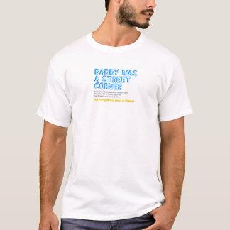 daddy was a street corner T-Shirt