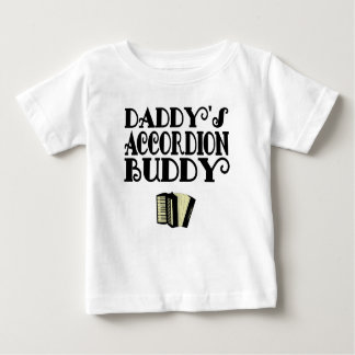 Daddy's Accordion Buddy Baby T-Shirt