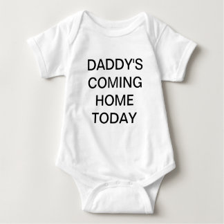 Daddy's Coming Home Today Baby shirt