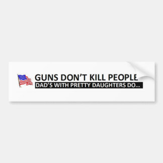 Daddy's Girl: Guns Dont Kill People Bumper Sticker