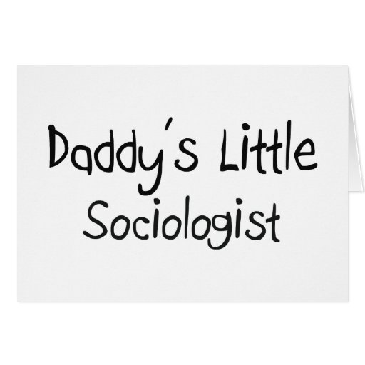Daddy's Little Sociologist Card