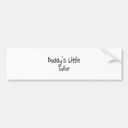 Daddy's Little Tailor Bumper Stickers
