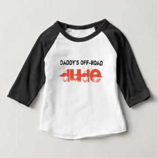 Daddy's Off-Road Dude Baby T-Shirt