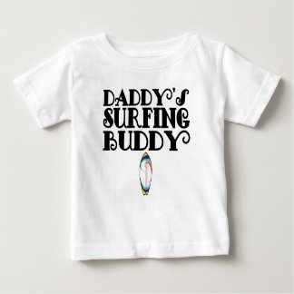 Daddy's Surfing Buddy Baby T-Shirt