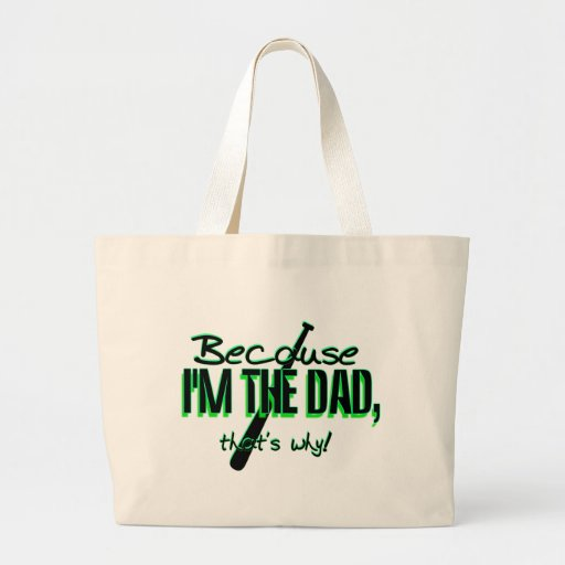 Dadism - Because Im the Dad, Thats Why! Bags