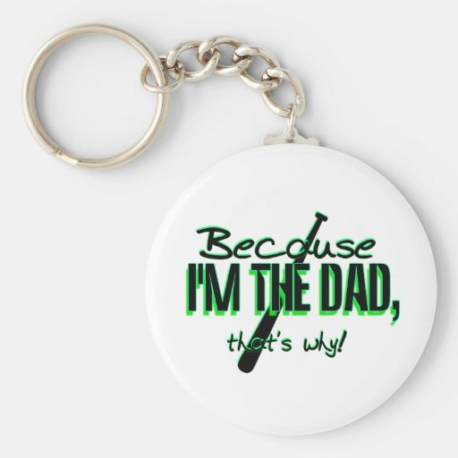Dadism - Because Im the Dad, Thats Why! Keychains