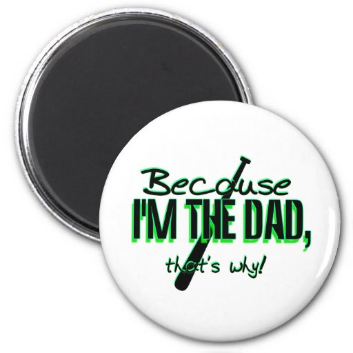 Dadism - Because Im the Dad, Thats Why! Refrigerator Magnets