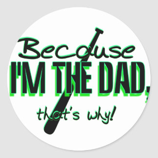 Dadism - Because Im the Dad, Thats Why! Round Sticker