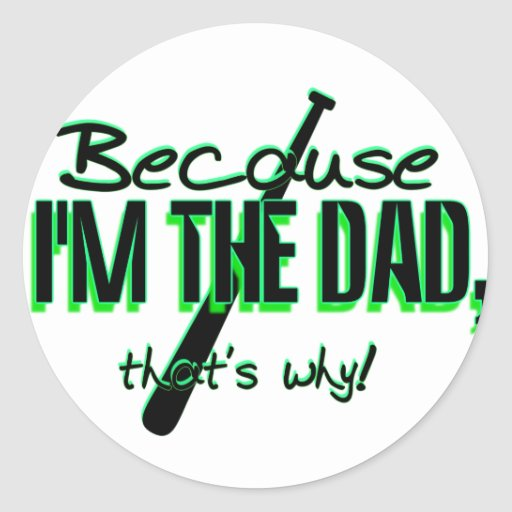Dadism - Because Im the Dad, Thats Why! Stickers