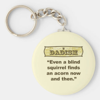 Dadism- Even a blind squirrel find an acorn Basic Round Button Key Ring