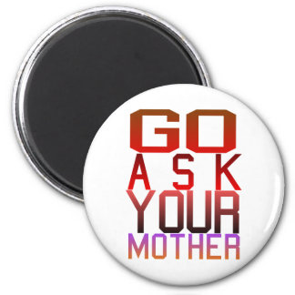 Dadism - GO ASK YOUR MOTHER Magnets