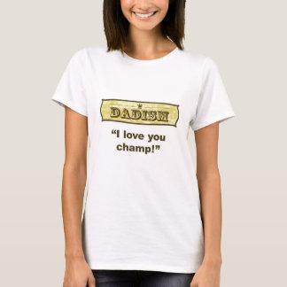 Dadism - I love you champ! T-Shirt