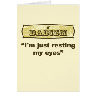 Dadism - I m just resting my eyes Greeting Cards
