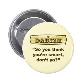 Dadism - So you think you're smart, don't ya? 6 Cm Round Badge