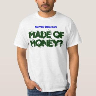 Dadisms, Do you think I am made of money? Tshirt