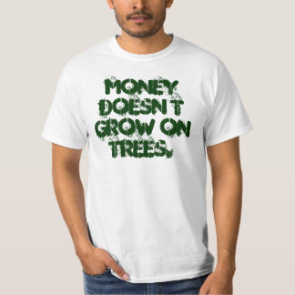 Dadisms, Money doesn't grow on trees. T-Shirt