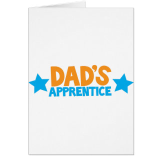Dads apprentice! greeting card
