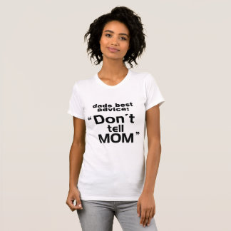 Dad's Best Advice: Don't Tell Mom Shirt