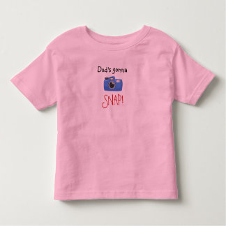 Dad's Gonna Snap! Toddler T-Shirt