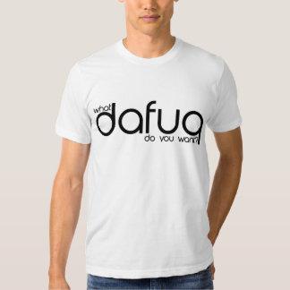 Dafuq Do You Want? Tshirt