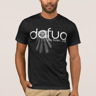 Dafuq You Lookin' At? T-Shirt. White Text. T-Shirt