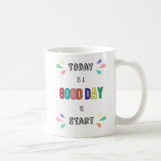 Daily Motivation Today is Good Day to Start Quote Coffee Mug