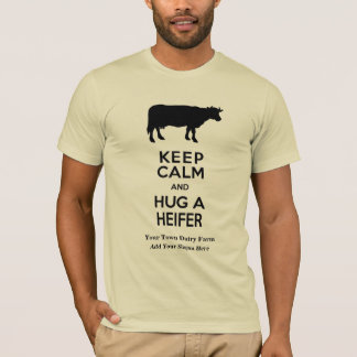 Dairy Farm Keep Calm and Hug a Heifer Funny T-Shirt