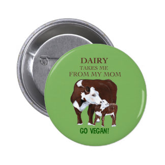 Dairy Takes Me from my MOM Vegan Button