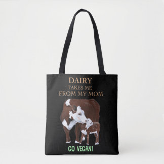 Dairy Takes Me from my MOM Vegan Tote Bag
