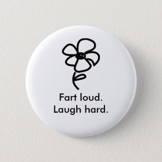 daisy02, Fart loud.Laugh hard. 6 Cm Round Badge