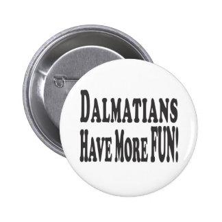 Dalmatians Have More Fun! 6 Cm Round Badge