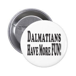 Dalmatians Have More Fun! Pinback Buttons