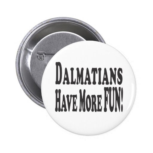 Dalmatians Have More Fun! Pinback Buttons