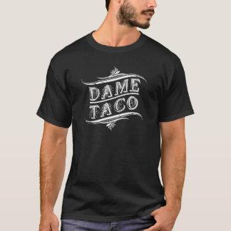 Dame Taco T shirt - Chicano Shirt Camiseta