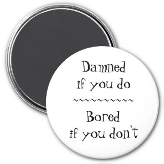 Damned If You Do 7.5 Cm Round Magnet