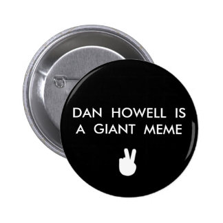 DAN HOWELL IS A GIANT MEME BUTTON 6 CM ROUND BADGE