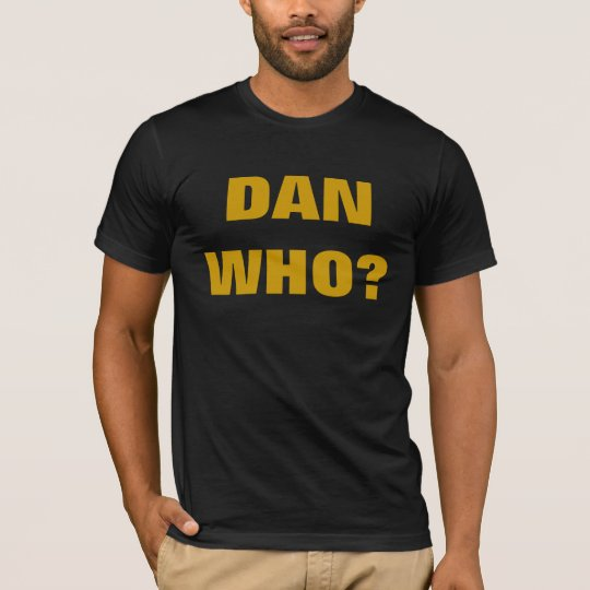 DAN WHO? T-Shirt