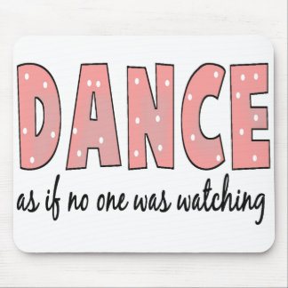 Dance As If No One Is Watching Mouse Pad