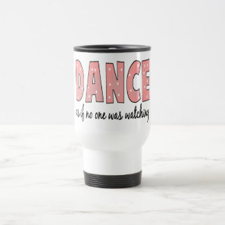 Dance As If No One Is Watching Travel Mug
