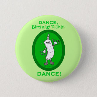 Dance, Birthday Pickle, Dance! 6 Cm Round Badge