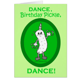 Dance, Birthday Pickle, Dance! Card