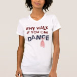 Dance don´t  Walk Tshirt
