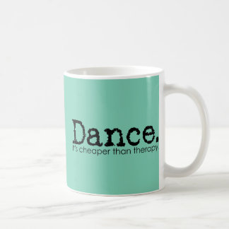 Dance. It's Cheaper Than Therapy. Mugs