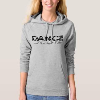 Dance... it's what I do Hoodie - Heather Gray
