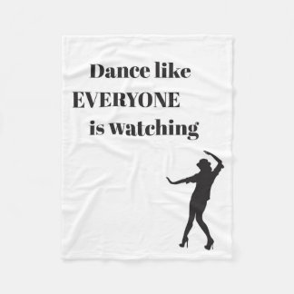 Dance like EVERYONE is watching - Fleece Blanket