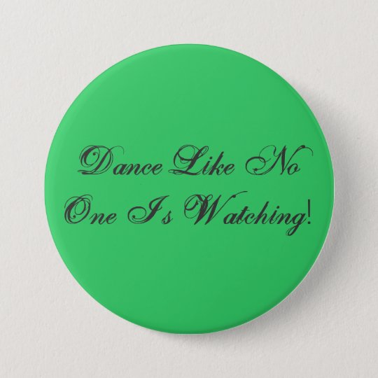 Dance Like No One Is Watching! 7.5 Cm Round Badge