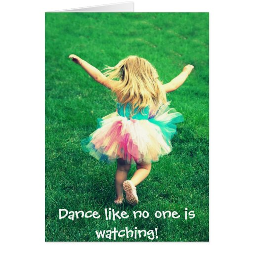 Dance like no one is watching! greeting cards