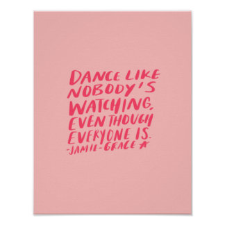 dance like nobody's watching, even though everyone poster