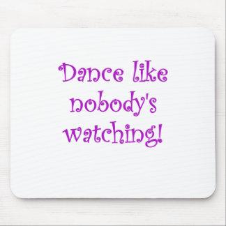 Dance like Nobodys Watching Mouse Mat