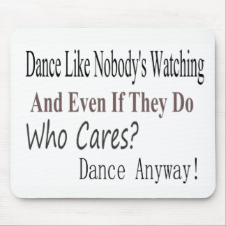 Dance Like Nobody's Watching Mouse Mat